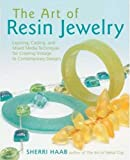 cover of The Art of Resin Jewelry: Techniques and Projects for Creating Stylish Designs
