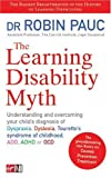 The Learning Disability Myth: Understanding and Overcoming Your Child&#39;s Diagnosis of Dyspraxia, Tourette&#39;s Syndrome of Childhood, ADD, ADHD or OCD