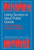 Using Surveys to Value Public Goods: The Contingent Valuation Method (McGraw-Hill Series in Industrial)