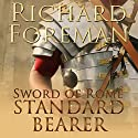 Standard Bearer: Sword of Rome, Book 1 (       UNABRIDGED) by Richard Foreman Narrated by Ric Jerrom