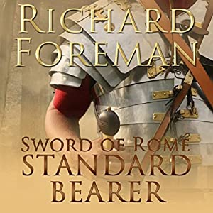 Standard Bearer: Sword of Rome, Book 1 | [Richard Foreman]
