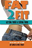 img - for Fat 2 Fit: Getting There and Staying There book / textbook / text book