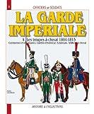 echange, troc JOUINEAU André - Officiers et soldats de : La Garde Impériale : les troupes à cheval 1804-1815 (4)