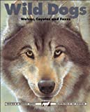 img - for Wild Dogs: Wolves, Coyotes and Foxes (Kids Can Press Wildlife Series) book / textbook / text book