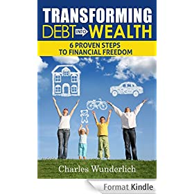 Transforming Debt Into Wealth: 6 Proven Steps to Financial Freedom (English Edition)