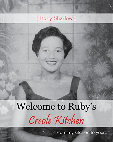 Welcome to Ruby's Creole Kitchen: From my heart to your table by Ruby Sharlow