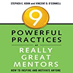 9 Powerful Practices of Really Great Mentors: How to Inspire and Motivate Anyone | Stephen Kohn,Vincent O'Connell