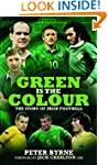 Green is the Colour: The Story of Iri...