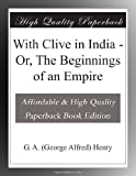 img - for With Clive in India - Or, The Beginnings of an Empire book / textbook / text book