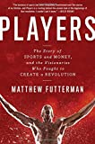 Image of Players: The Story of Sports and Money, and the Visionaries Who Fought to Create a Revolution