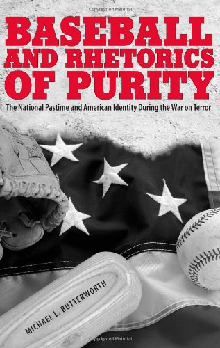Baseball and Rhetorics of Purity: The National Pastime and American Identity During the War on Terror (Albma Rhetoric Cu