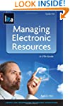 Managing Electronic Resources: A Lita...