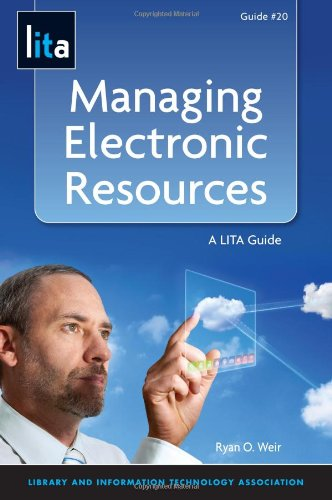 Managing Electronic Resources: A Lita Guide