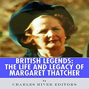 British Legends: The Life and Legacy of Margaret Thatcher Hörbuch