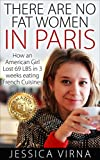 img - for There are no Fat women in Paris: How an American Girl lost 60lbs in 4 months eating the French way book / textbook / text book