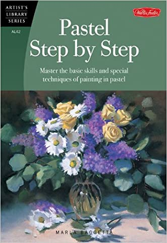 Pastel Step by Step: Master the basic skills and special techniques of painting in pastel (Artist's Library) written by Marla Baggetta