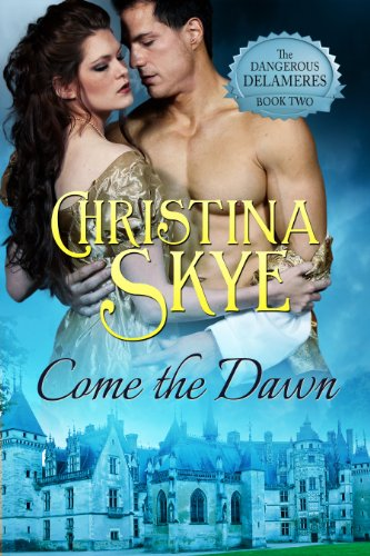 Come the Dawn (The Dangerous Delameres - Book 2) by Christina Skye