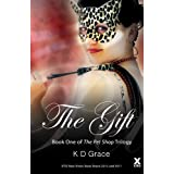 The Gift - Book One in The Pet Shop Trilogyby K D  Grace