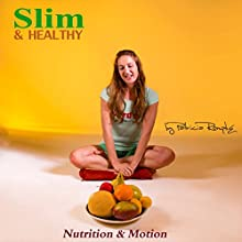 Slim and Healthy: Nutrition and Motion Audiobook by Patricia Römpke Narrated by Patricia Römpke