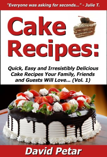 David Petar - Cake Recipes: Quick, Easy & Irresistibly Delicious Cake Recipes Your Family, Friends & Guests Will Love (Best Selling Cake Cookbook Ideas 1) (English Edition)