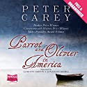 Parrot and Olivier in America (       UNABRIDGED) by Peter Carey Narrated by Gordon Griffin, Jonathan Keeble