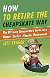 How to Retire the Cheapskate Way: The Ultimate Cheapskates Guide to a Better, Earlier, Happier Retirement