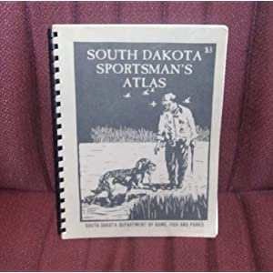South Dakota Game Fish  Parks on South Dakota Sportsman S Atlas  A Guide To Public Lands  Waters And