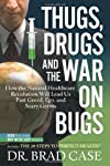 Thugs, Drugs and the War on Bugs: How the Natural Healthcare Revolution Will Lead Us Past Greed, Ego, and Scary Germs (Complementary Medicine)