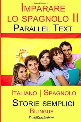 Imparare lo spagnolo II - Parallel Text - (Spagnolo - Italiano) Storie semplici - Bilingue