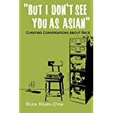 But I Don't See You as Asian: Curating Conversations about Race ~ Bruce Reyes-Chow