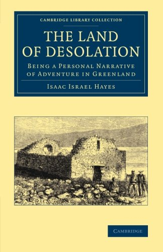The Land of Desolation: Being a Personal Narrative of Adventures in Greenland (Cambridge Library Collection - Polar Exploration)