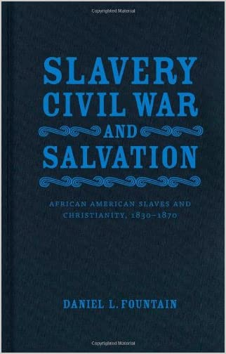 Slavery, Civil War, and salvation : African American slaves and Christianity, 1830-1870