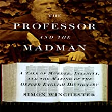 The Professor and the Madman (       UNABRIDGED) by Simon Winchester Narrated by Simon Winchester