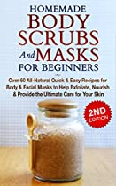 HOMEMADE BODY SCRUBS and MASKS for BEGINNERS: All-Natural Quick & Easy Recipes for Body & Facial Masks to Help Exfoliate, Nourish & Provide the Ultimate  Men's Fashion, Homemade Kindle Book 1)