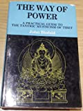 Way of Power: Practical Guide to the Tantric Mysticism of Tibet (0042940648) by Blofeld, John