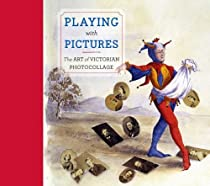 Free Playing with Pictures: The Art of Victorian Photocollage (Art Institute of Chicago) Ebook & PDF Download