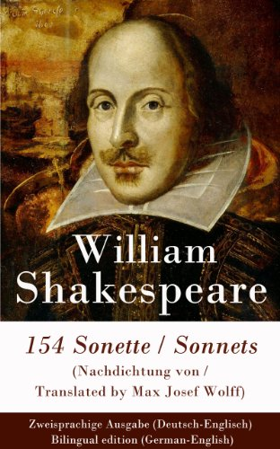 William Shakespeare - 154 Sonette (Nachdichtung von / Translated by Max Josef Wolff) / Sonnets - Zweisprachige Ausgabe (Deutsch-Englisch) / Bilingual edition (German-English)