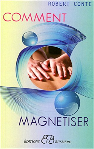 Comment Magnetiser (French Edition)
