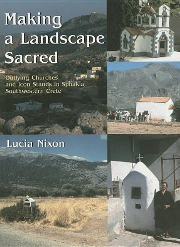 Making a Landscape Sacred: Outlying Churches and Icon Stands in Sphakia, Southwestern Crete, Lucia Nixon