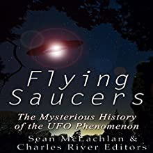 Flying Saucers: The Mysterious History of the UFO Phenomenon | Livre audio Auteur(s) :  Charles River Editors, Sean McLachlan Narrateur(s) : Colin Fluxman