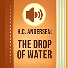 The Drop of Water (Annotated) (       UNABRIDGED) by Hans Christian Andersen Narrated by Vensel Alla