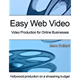 Easy Web Video: Video Production for Online Businesses ~ Marc Bullard