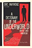 A Dictionary of the Underworld: British & American : Being the Vocabularies of Crooks, Criminals, Racketeers, Beggars and Tramps, Convicts, the Commercial Underworld, the Drug Traffi