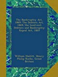 img - for The Bankruptcy Act, 1869: The Debtors Act, 1869; the Insolvent Debtors and Bankruptcy Repeal Act, 1869 book / textbook / text book