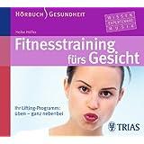 Fitness-Training fürs Gesicht - Hörbuch: Ihr Lifting-Programm: üben - ganz nebenbei