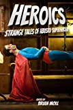 img - for Heroics: Strange Tales of Absurd Superheroes book / textbook / text book