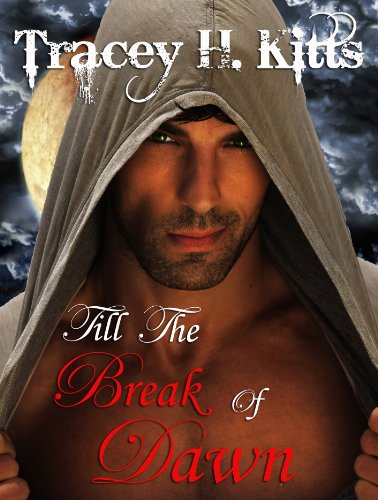 Tracey H. Kitts - Till the Break of Dawn (Vampire Romance)