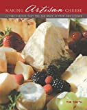 Making Artisan Cheese: 50 Fine Cheeses that You Can Make in Your Own Kitchen (0785828273) by Smith, Tim