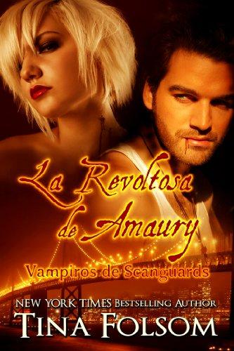 Tina Folsom - La Revoltosa de Amaury (Vampiros de Scanguards #2) (Spanish Edition)