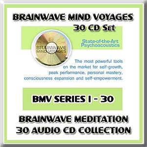 Brainwave Mind Voyages 30 CD Set: Brainwave Meditation Programs, Hemispheric Synchronization, and Brainwave Entrainment Technology (30 BMV CDs: Lucid Dreaming, Astral Trance, Alpha Brainwaves, Theta Brainwaves, Delta Brainwaves, Tones, Astral Vibrations, Remote Viewing, Beta Brainwaves, Lucid Dream Cycle, Lucid Dreams Hypnosis, Guided Dream Incubation, The Whales CD, Rainstorm, The Waters CD, Nature Sounds, Heartbeat Meditation CD, The Om Meditation, Ganzfeld Effect/ White Noise, Breathing Silent Mindfulness, Breathwork Yoga, Tibetan Singing Bowls, Schumann Resonance, Sacred Healing Frequencies Solfeggio Healing Tones, Sacred Geometry, Celestial Sounds, Audio Mind Machine Sessions, Awakened Mind Brainwave Pattern, Float Tank Hypnosis Session, Full Body Mind Massage Hypnosis)